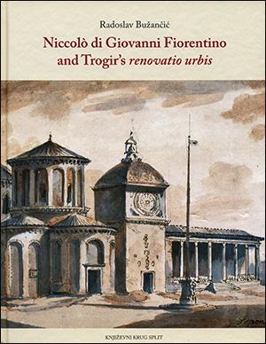 NICCOLO DI GIOVANNI FIORENTINO AND TROGIR'S RENOVATIO URBIS