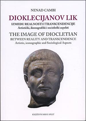 DIOKLECIJANOV LIK Između realnosti i transcedencije / THE IMAGE OF DIOCLETIAN Between Reality and Transcedence