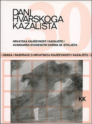 DANI HVARSKOGA KAZALIŠTA XXX: HRVATSKA KNJIŽEVNOST, KAZALIŠTE I AVANGARDA DVADESETIH GODINA 20. STOLJEĆA
