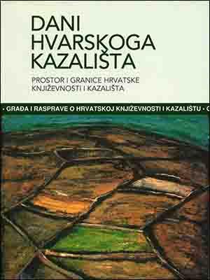 DANI HVARSKOG KAZALIŠTA 32: PROSTOR I GRANICE HRVATSKE KNJIŽEVNOSTI I KAZALIŠTA
