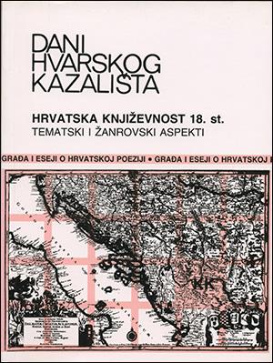 DANI HVARSKOG KAZALIŠTA XXI: HRVATSKA KNJIŽEVNOST 18. STOLJEĆA — TEMATSKI I ŽANROVSKI  ASPEKTI