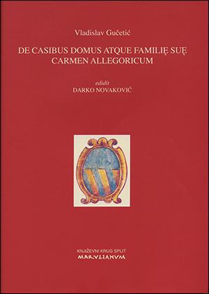 DE CASIBUS DOMUS ATQUE FAMILIĘ SUĘ CARMEN ALLEGORICUM (priredio Darko Novaković)