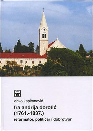FRA ANDRIJA DOROTIĆ (1761.-1837.) REFORMATOR, POLITIČAR I DOBROTVOR