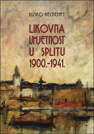LIKOVNA UMJETNOST U  SPLITU 1900. – 1941.