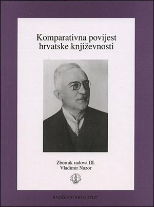KOMPARATIVNA POVIJEST HRVATSKE KNJIŽEVNOSTI- ZBORNIK III, VLADIMIR NAZOR