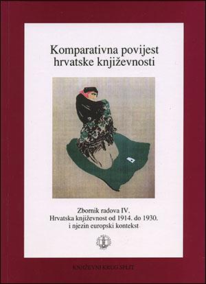 KOMPARATIVNA POVIJEST HRVATSKE KNJIŽEVNOSTI-  IV, HRVATSKA KNJIŽEVNOST OD 1914. DO 1930. I NJEZIN EUROPSKI KONTEKST
