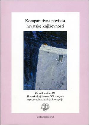 KOMPARATIVNA POVIJEST HRVATSKE KNJIŽEVNOSTI; zbornik radova IX. HRVATSKA KNJIŽEVNOST XX. STOLJEĆA U PRIJEVODIMA