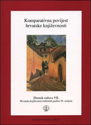 KOMPARATIVNA POVIJEST HRVATSKE KNJIŽEVNOSTI; Zbornik radova VII. HRVATSKA KNJIŽEVNOST TRIDESETIH GODINA 20. STOLJEĆA