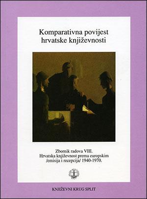 KOMPARATIVNA POVIJEST HRVATSKE KNJIŽEVNOSTI; zbornik radova VIII. HRVATSKA KNJIŽEVNOST PREMA EUROPSKIM 1940-1970.