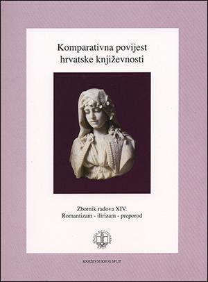 KOMPARATIVNA POVIJEST HRVATSKE KNJIŽEVNOSTI; zbornik radova XIV. ROMANTIZAM-ILIRIZAM-PREPOROD