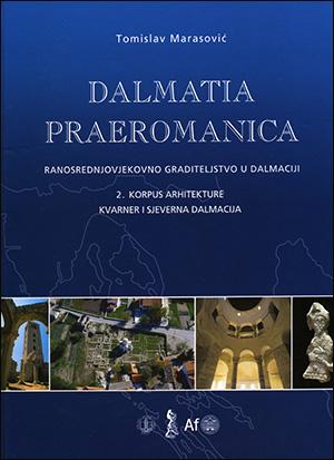 DALMATIA PRAEROMANICA-RANOSREDNJOVJEKOVNO GRADITELJSTVO U DALMACIJI; 2. KORPUS ARHITEKTURE Kvarner i Sjeverna Dalmacija
