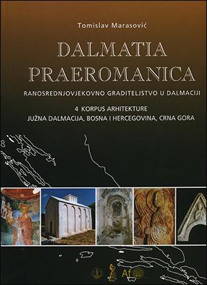 DALMATIA PRAEROMANICA-RANOSREDNJOVJEKOVNO GRADITELJSTVO U DALMACIJI; 4. KORPUS ARHITEKTURE Južna Dalmacija, Bosna i Hercegovina, Crna Gora