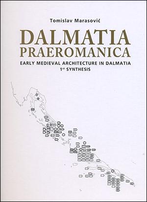 DALMATIA PRAEROMANICA – EARLY MEDIEVAL ARCHITECTURE IN DALMATIA – 1st SYNTHESIS