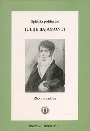 SPLITSKI POLIHISTOR JULIJE BAJAMONTI(Zbornik radova)