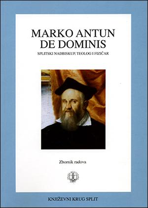 MARKO ANTUN DE DOMINIS, SPLITSKI NADBISKUP, TEOLOG I FIZIČAR