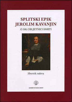 SPLITSKI EPIK JEROLIM KAVANJIN: O 300. OBLJETNICI SMRTI