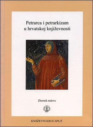 PETRARCA I PETRARKIZAM U HRVATSKOJ KNJIŽEVNOSTI – Zbornik radova s međunarodnog simpozija, Split 2004.