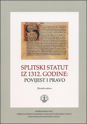 SPLITSKI STATUT IZ 1312. GODINE: POVIJEST I PRAVO zbornik radova